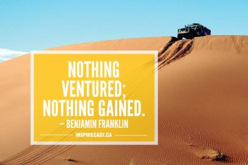 Nothing ventured; nothing gained. — Benjamin Franklin
