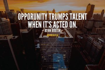 Opportunity trumps talent when it's acted on.