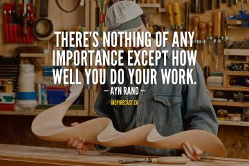 There's nothing of any importance except how well you do your work. - Ayn Rand