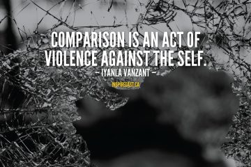 Comparison is an act of violence against the self. - Iyanla Vanzant