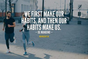 We first make our habits, and then our habits make us. - Og Mandino